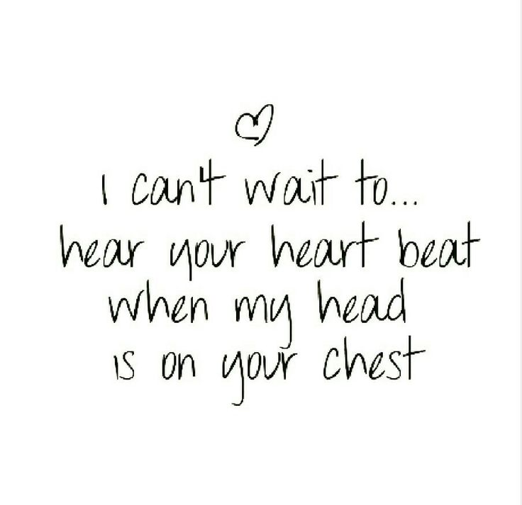 Love Quote And Saying I Cant Wait To Hear Your Heart Beat When My