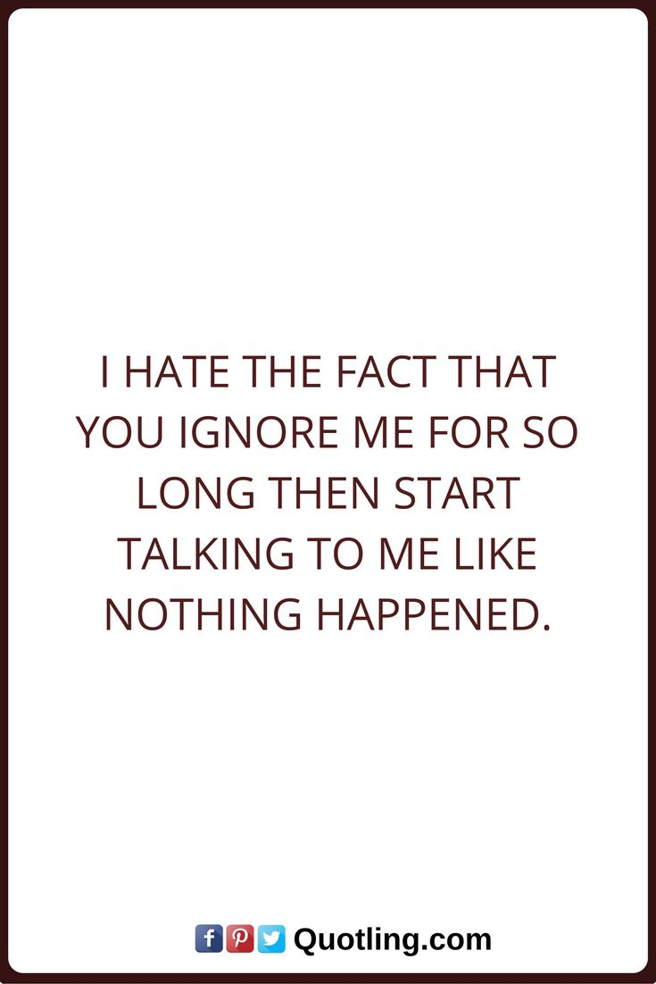 Quotes And Inspiration About Love Ignore Quotes I Hate The Fact