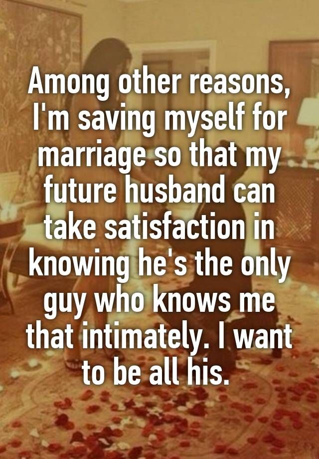 Love Quote And Saying Among Other Reasons Im Saving Myself For