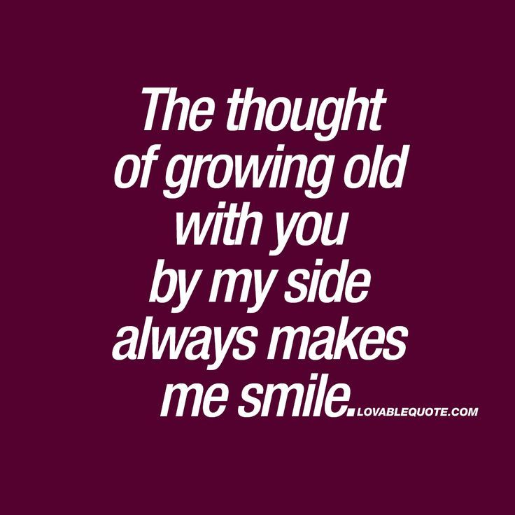 Love Quote And Saying The Thought Of Growing Old With You By My